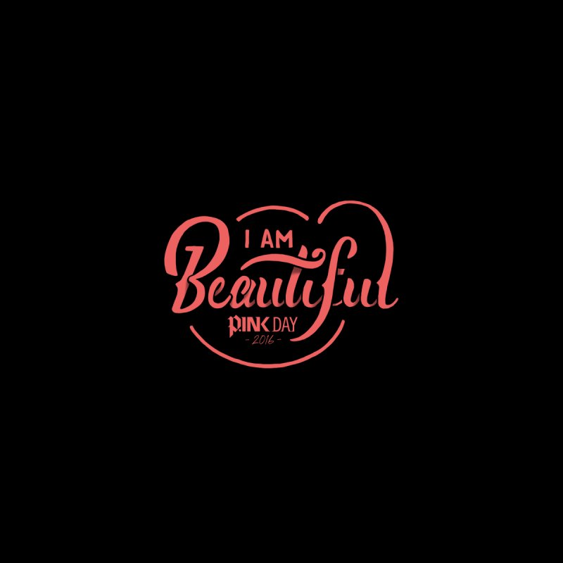 P.ink Day 2016 I Am Beautiful / Pink Wear None  by P.INK—don't let breast cancer leave the last mark