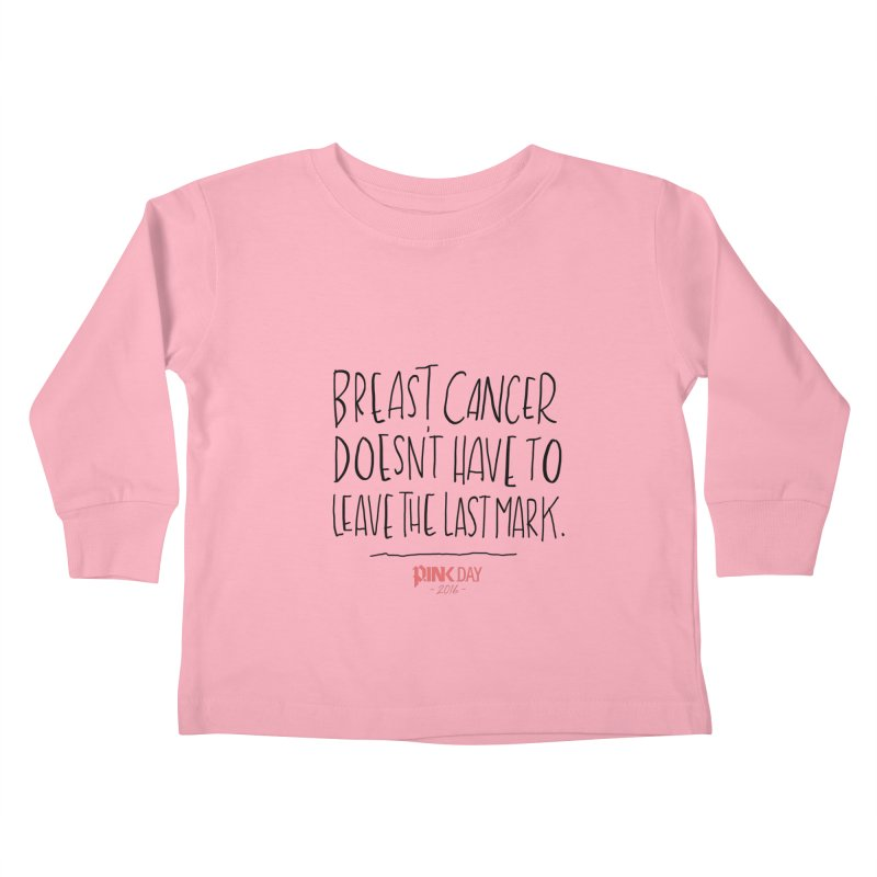 P.ink Day 2016 Breast Cancer Doesn't Have to Leave the Last Mark / Black Wear Kids Toddler Longsleeve T-Shirt by P.INK—don't let breast cancer leave the last mark