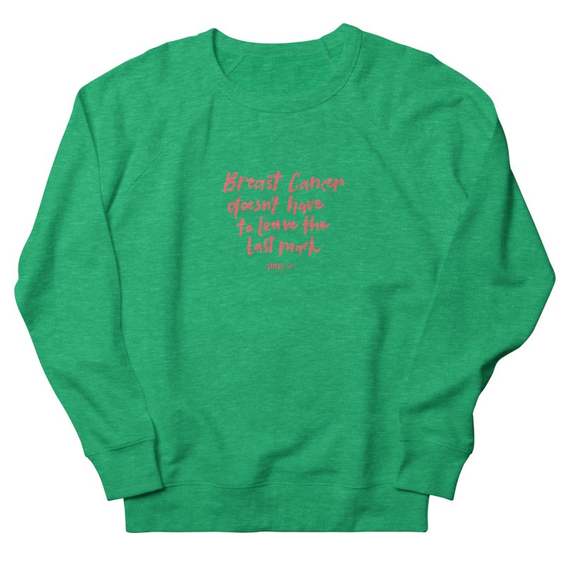 P.ink Day 2016 Breast Cancer Doesn't Have to Leave the Last Mark / Brushed Pink Wear Men's Sweatshirt by P.INK—don't let breast cancer leave the last mark