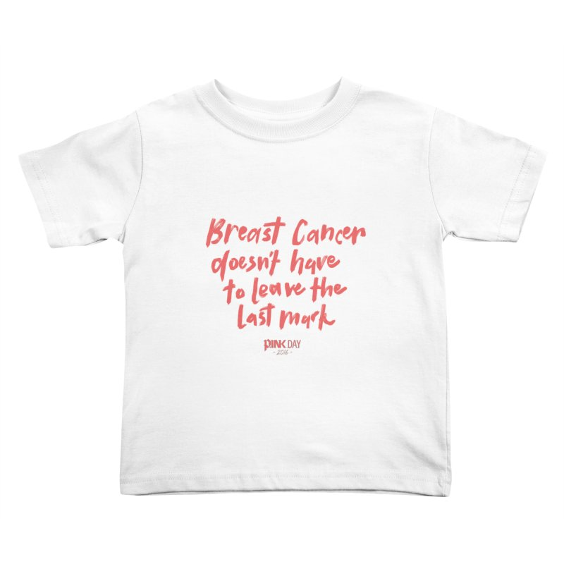 P.ink Day 2016 Breast Cancer Doesn't Have to Leave the Last Mark / Brushed Pink Wear Kids Toddler T-Shirt by P.INK—don't let breast cancer leave the last mark
