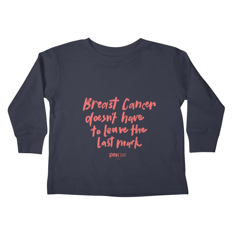 P.ink Day 2016 Breast Cancer Doesn't Have to Leave the Last Mark / Brushed Pink Wear Kids Toddler Longsleeve T-Shirt by P.INK—don't let breast cancer leave the last mark