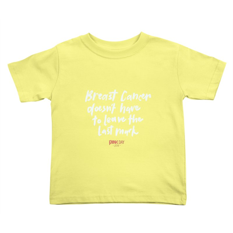 P.ink Day 2016 Breast Cancer Doesn't Have to Leave the Last Mark / Brushed White Wear Kids Toddler T-Shirt by P.INK—don't let breast cancer leave the last mark