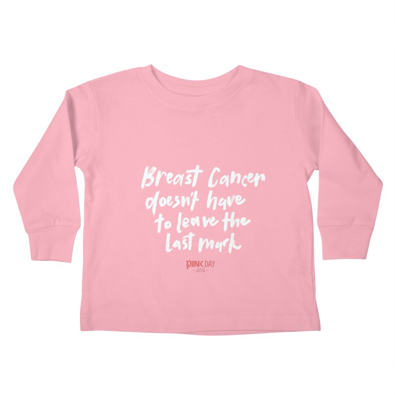 P.ink Day 2016 Breast Cancer Doesn't Have to Leave the Last Mark / Brushed White Wear Kids Toddler Longsleeve T-Shirt by P.INK—don't let breast cancer leave the last mark