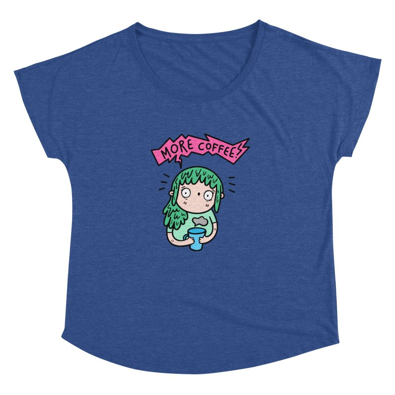More Coffee! Women's Dolman Scoop Neck by Piratart Illustration