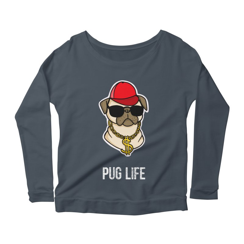 Pug Life Women's Longsleeve Scoopneck  by Piratart Illustration