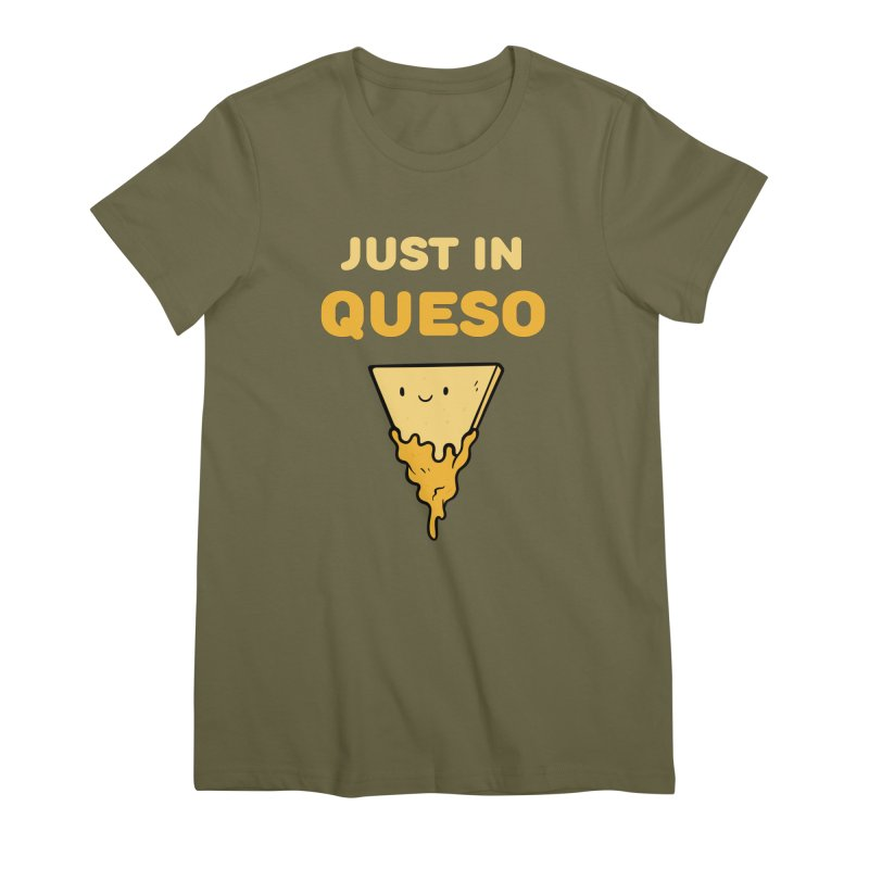 Just in Queso Women's Premium T-Shirt by Piratart Illustration