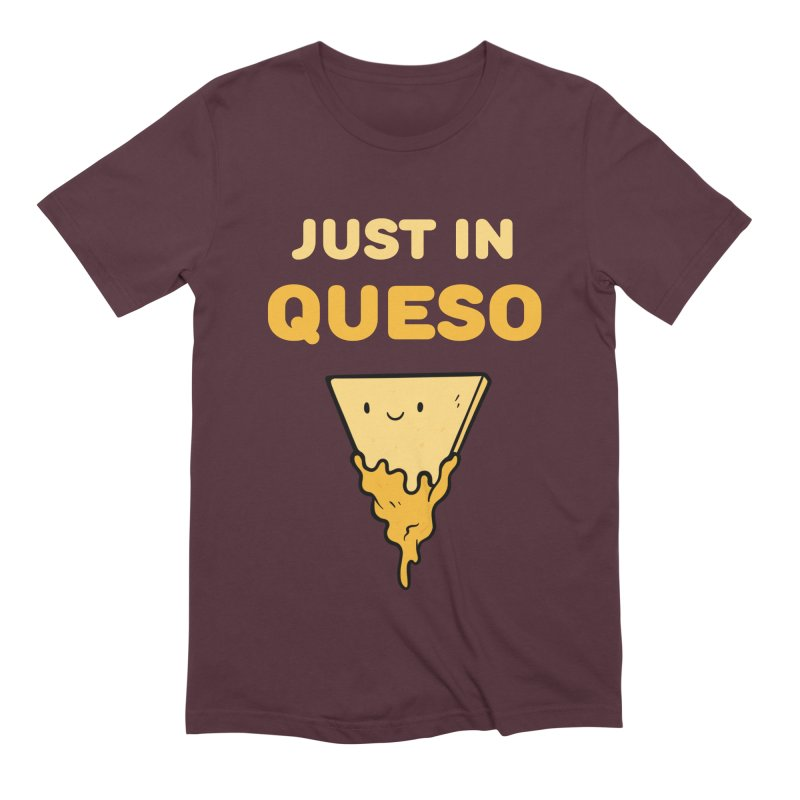 Just in Queso Men's Extra Soft T-Shirt by Piratart Illustration