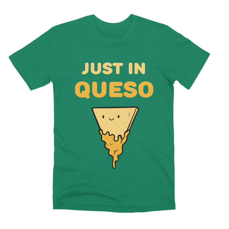 Just in Queso Men's Premium T-Shirt by Piratart Illustration