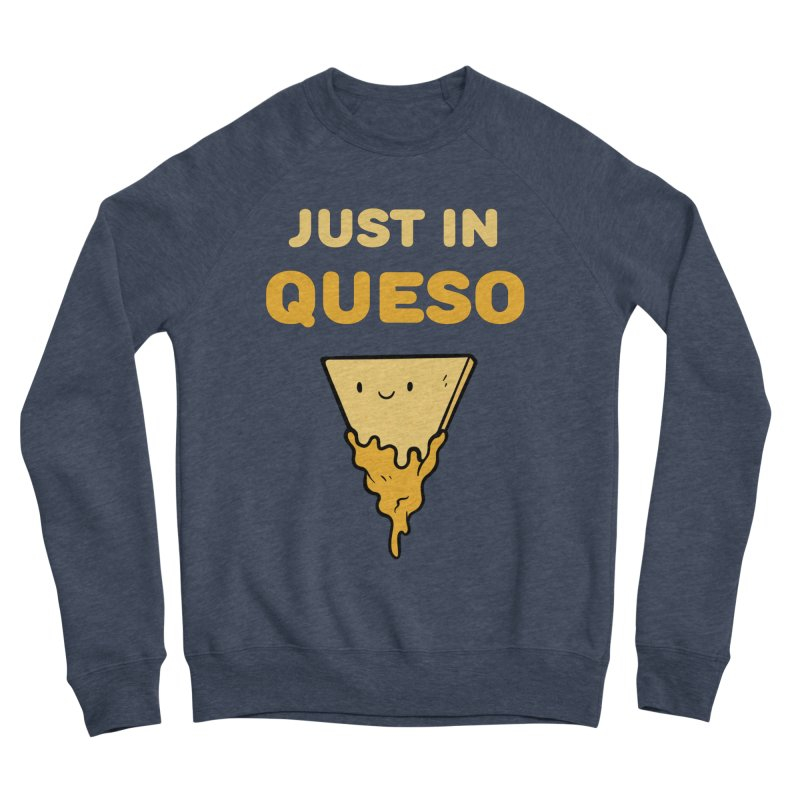 Just in Queso Men's Sponge Fleece Sweatshirt by Piratart Illustration
