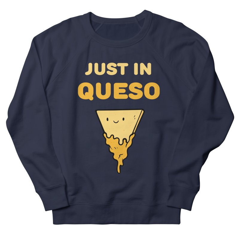 Just in Queso Women's Sweatshirt by Piratart Illustration