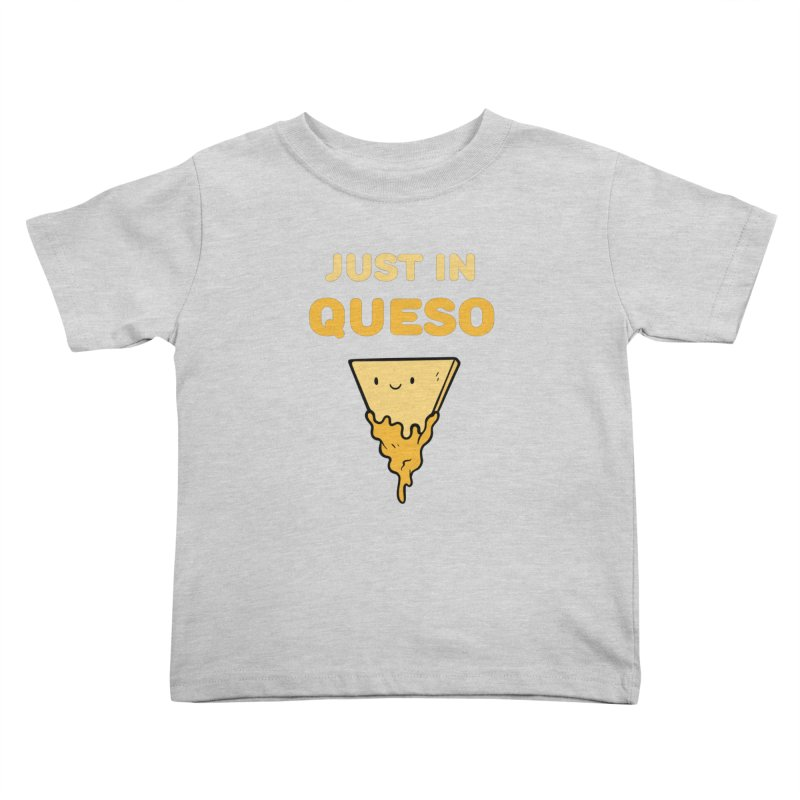 Just in Queso Kids Toddler T-Shirt by Piratart Illustration