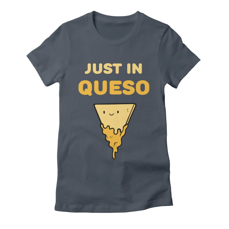 Just in Queso Women's T-Shirt by Piratart Illustration