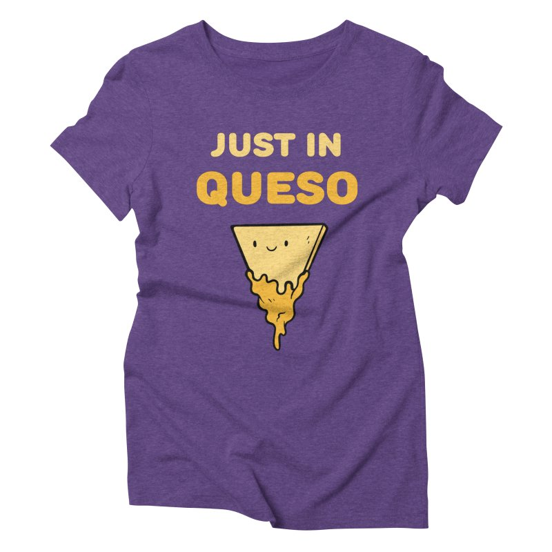Just in Queso Women's Triblend T-Shirt by Piratart Illustration
