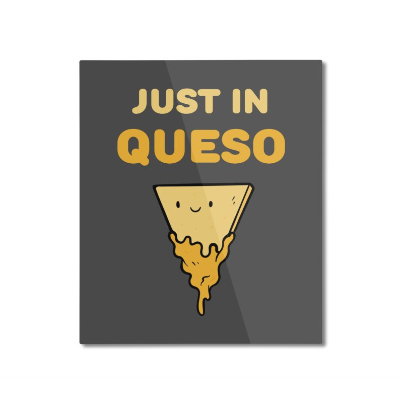 Just in Queso Home Mounted Aluminum Print by Piratart Illustration