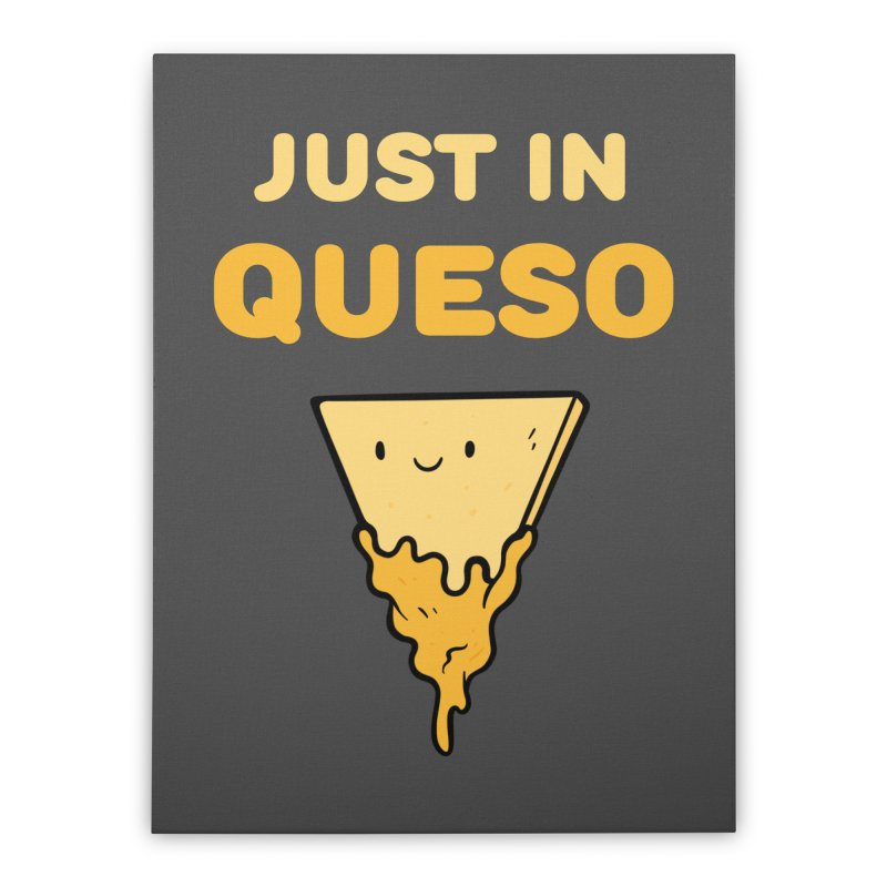 Just in Queso Home Stretched Canvas by Piratart Illustration