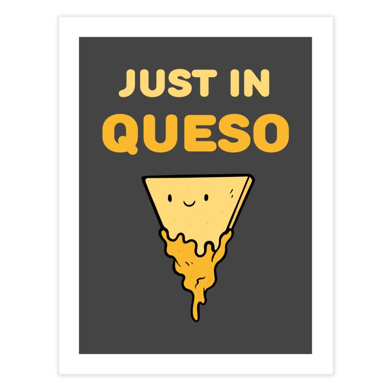 Just in Queso Home Fine Art Print by Piratart Illustration