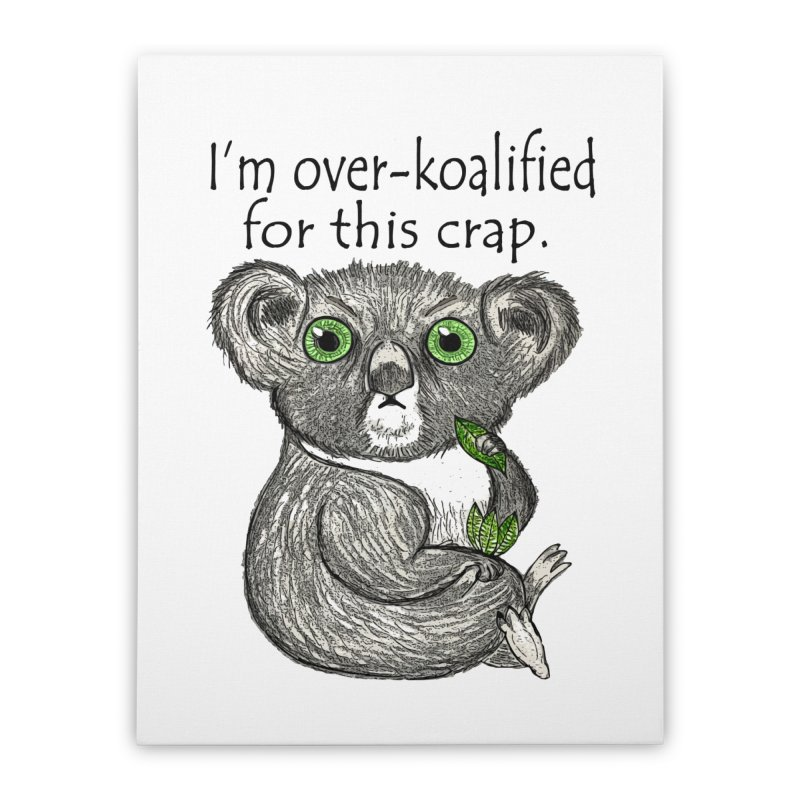 Over-Koalified   by Pithitude on Threadless
