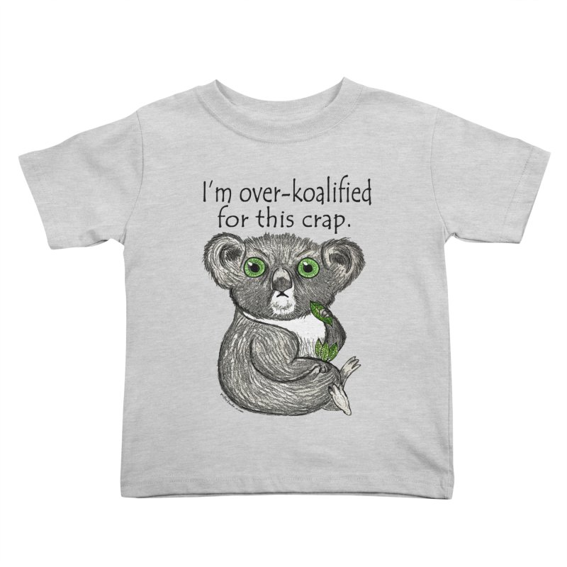 Over-Koalified Kids Toddler T-Shirt by Pithitude on Threadless
