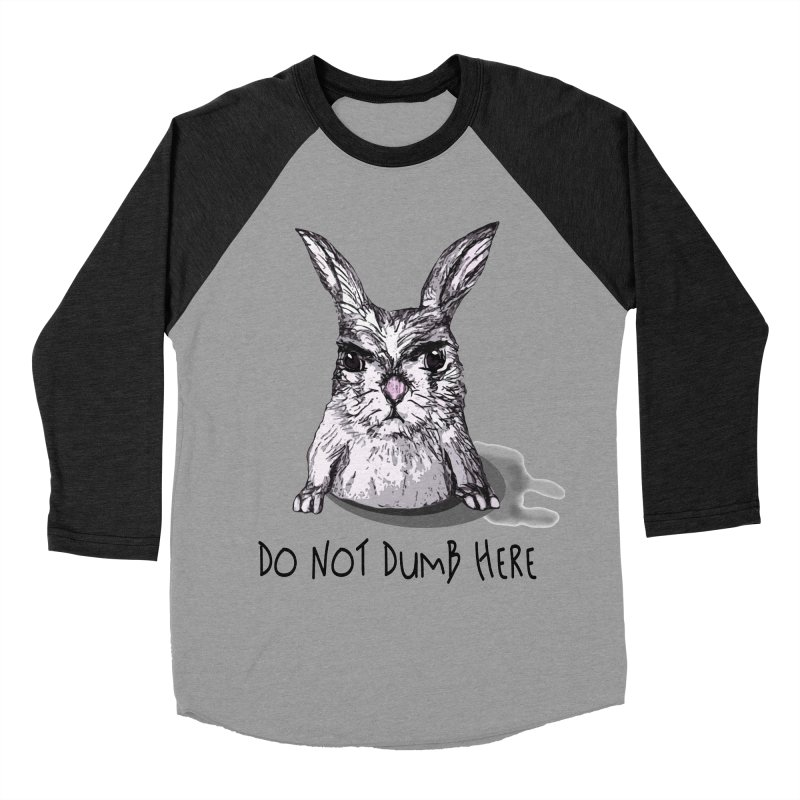 Do Not Dumb Here Hare by Pithitude   by Pithitude on Threadless