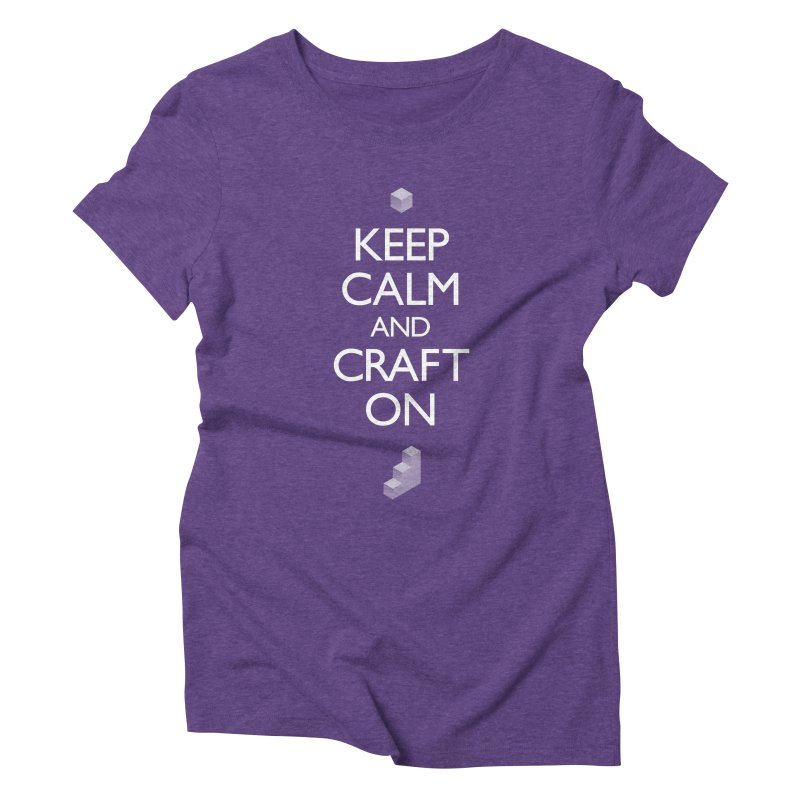 Keep Calm and Craft On Women's Triblend T-Shirt by Pixel and Poly's Artist Shop