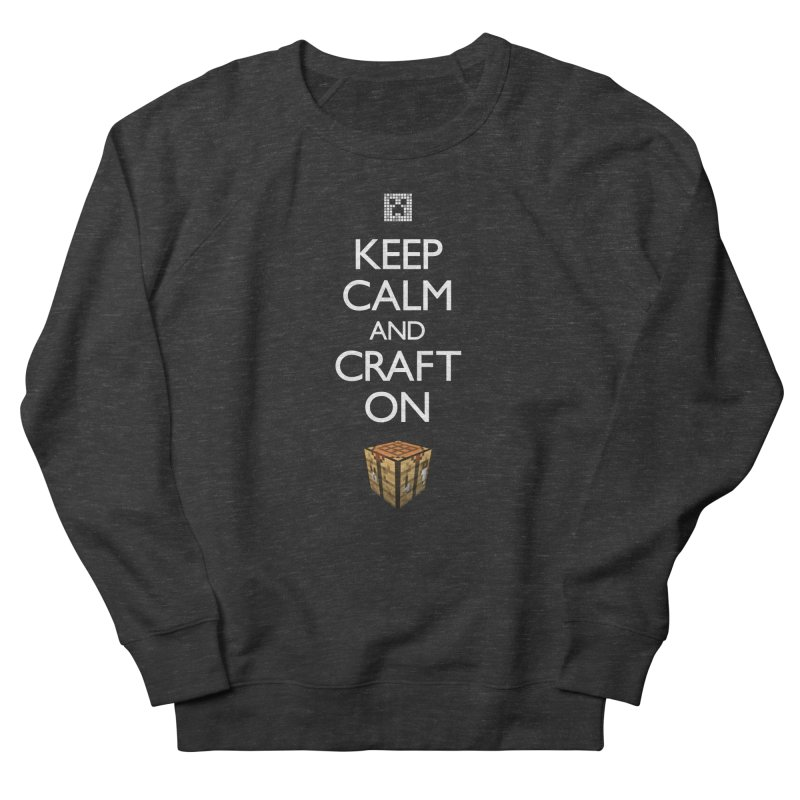Keep Calm and Craft On Women's Sweatshirt by Pixel and Poly's Artist Shop