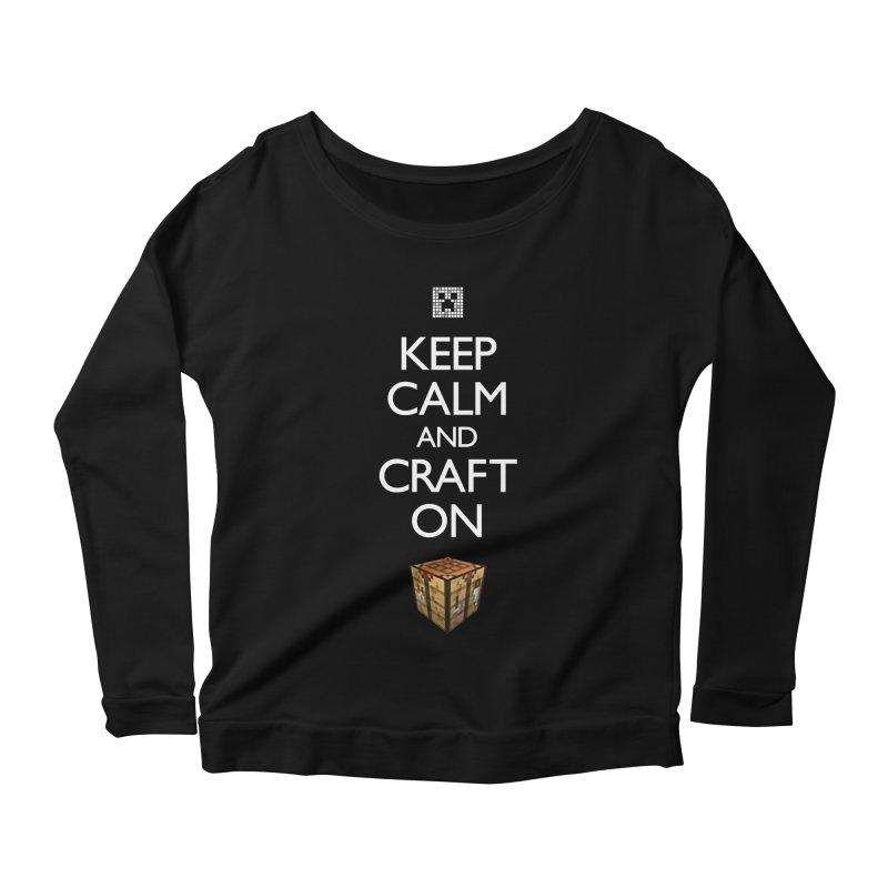 Keep Calm and Craft On Women's Longsleeve Scoopneck  by Pixel and Poly's Artist Shop