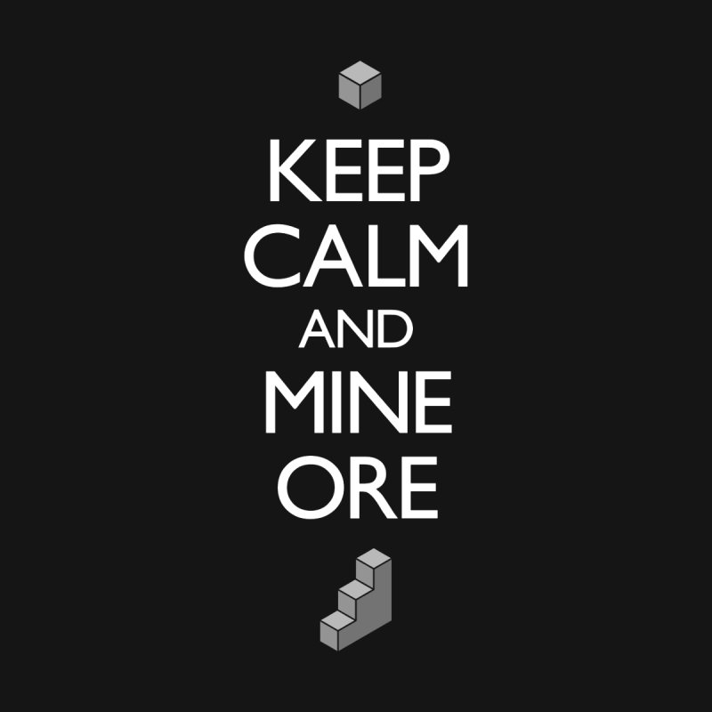Keep Calm and Mine Ore Women's T-Shirt by Pixel and Poly's Artist Shop