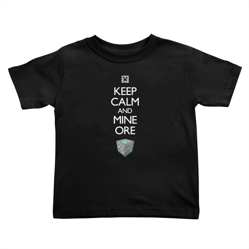 Keep Calm and Mine Ore Kids Toddler T-Shirt by Pixel and Poly's Artist Shop