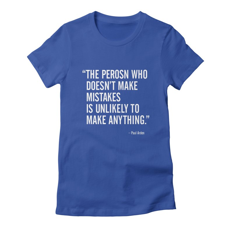 Paul Arden - Make Mistakes Women's T-Shirt by Pixel and Poly's Artist Shop
