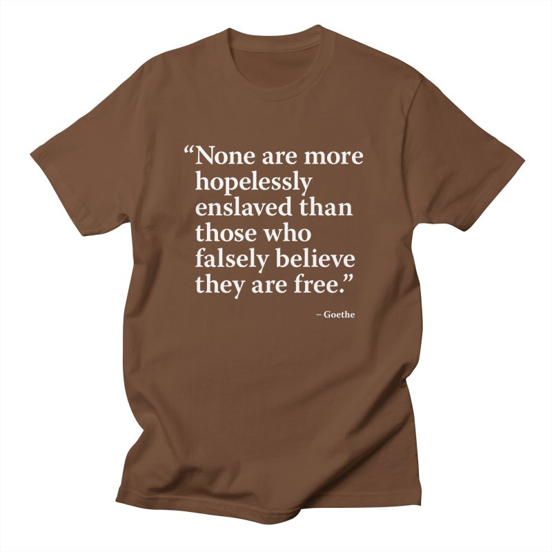 Goethe Quote - Falsely Believe Men's by Pixel and Poly's Artist Shop