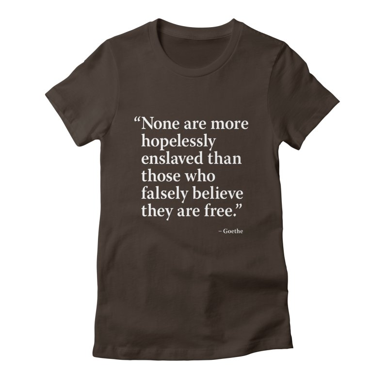 Goethe Quote - Falsely Believe Women's Fitted T-Shirt by Pixel and Poly's Artist Shop