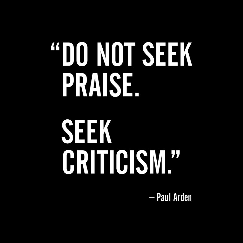 Paul Arden - Seek Criticism - Design Quote by Pixel and Poly's Artist Shop