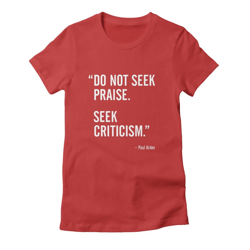Paul Arden - Seek Criticism - Design Quote Women's Fitted T-Shirt by Pixel and Poly's Artist Shop