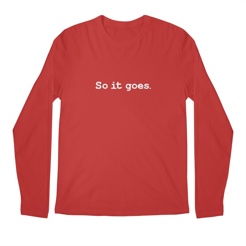 So it goes. Men's Regular Longsleeve T-Shirt by Pixel and Poly's Artist Shop