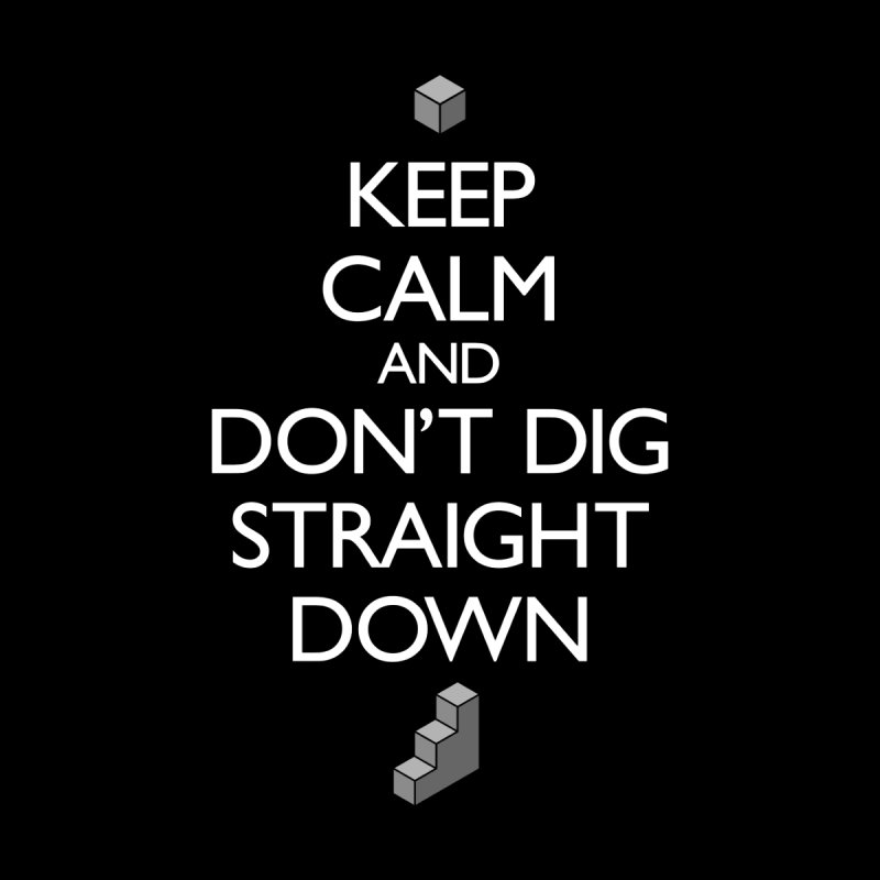 Keep Calm and Don't Dig Straight Down Men's Longsleeve T-Shirt by Pixel and Poly's Artist Shop
