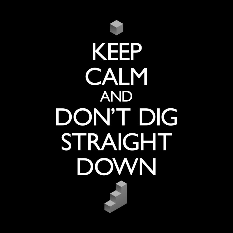 Keep Calm and Don't Dig Straight Down Men's T-Shirt by Pixel and Poly's Artist Shop