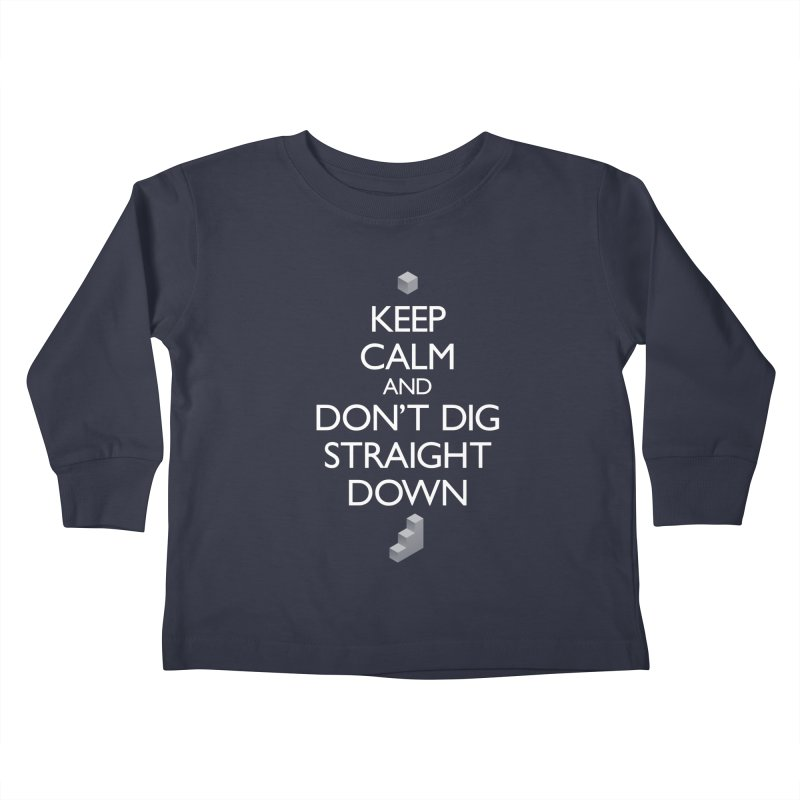 Keep Calm and Don't Dig Straight Down Kids Toddler Longsleeve T-Shirt by Pixel and Poly's Artist Shop