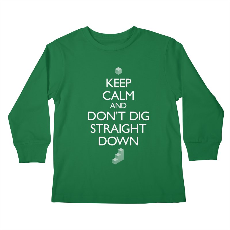 Keep Calm and Don't Dig Straight Down Kids Longsleeve T-Shirt by Pixel and Poly's Artist Shop