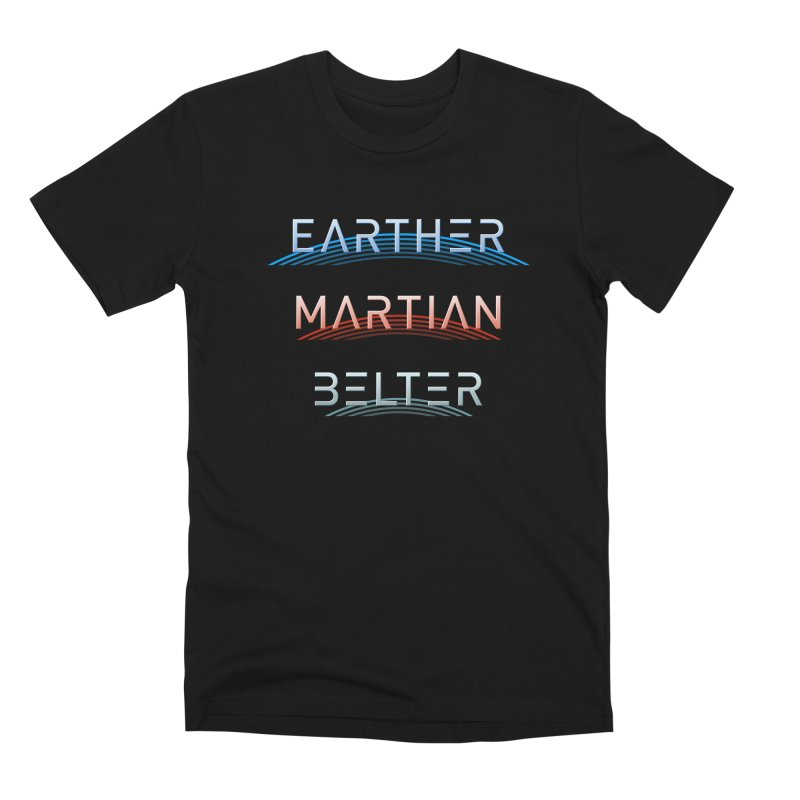 Earther, Martian, Belter - inspired by The Expanse Men's Premium T-Shirt by Pixel and Poly's Artist Shop