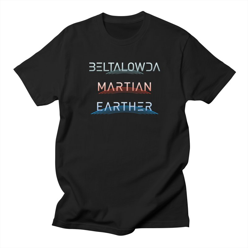 Beltalowda, Martian, Earther - Inspired by The Expanse Women's Regular Unisex T-Shirt by Pixel and Poly's Artist Shop