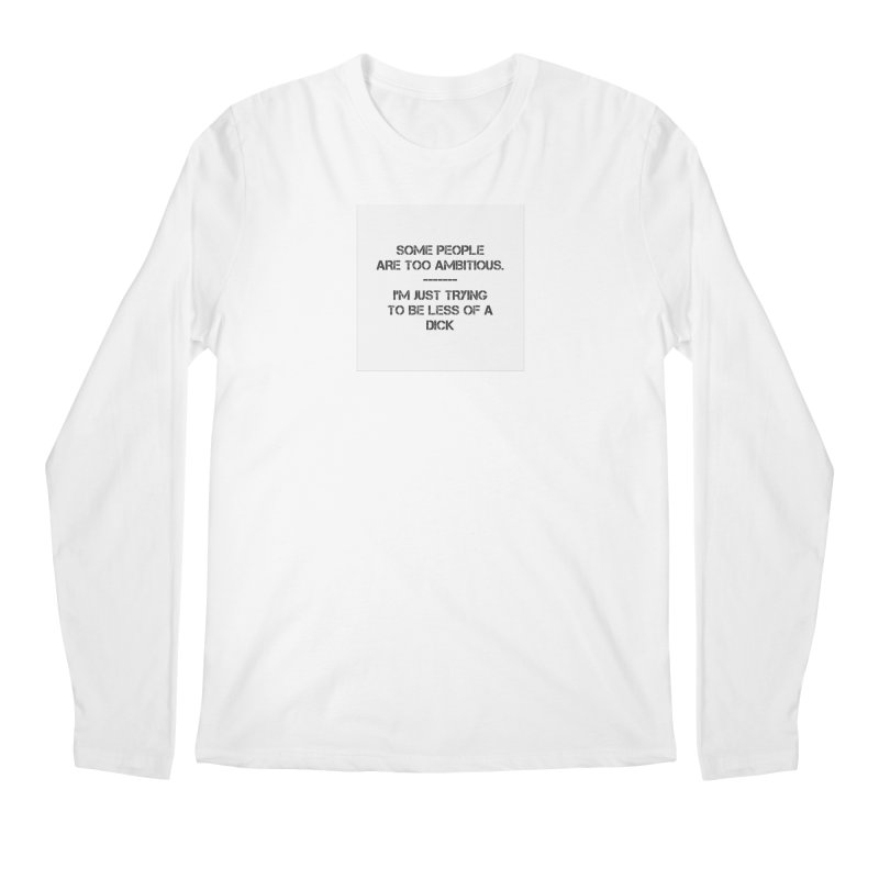 Ambitions Men's Longsleeve T-Shirt by pixeldelta's Artist Shop