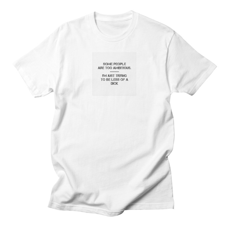 Ambitions Men's T-shirt by pixeldelta's Artist Shop