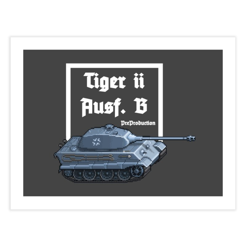 Pzkpfw VI Tiger II Ausf. B Early Production Home Fine Art Print by Pixel Panzers's Merchandise