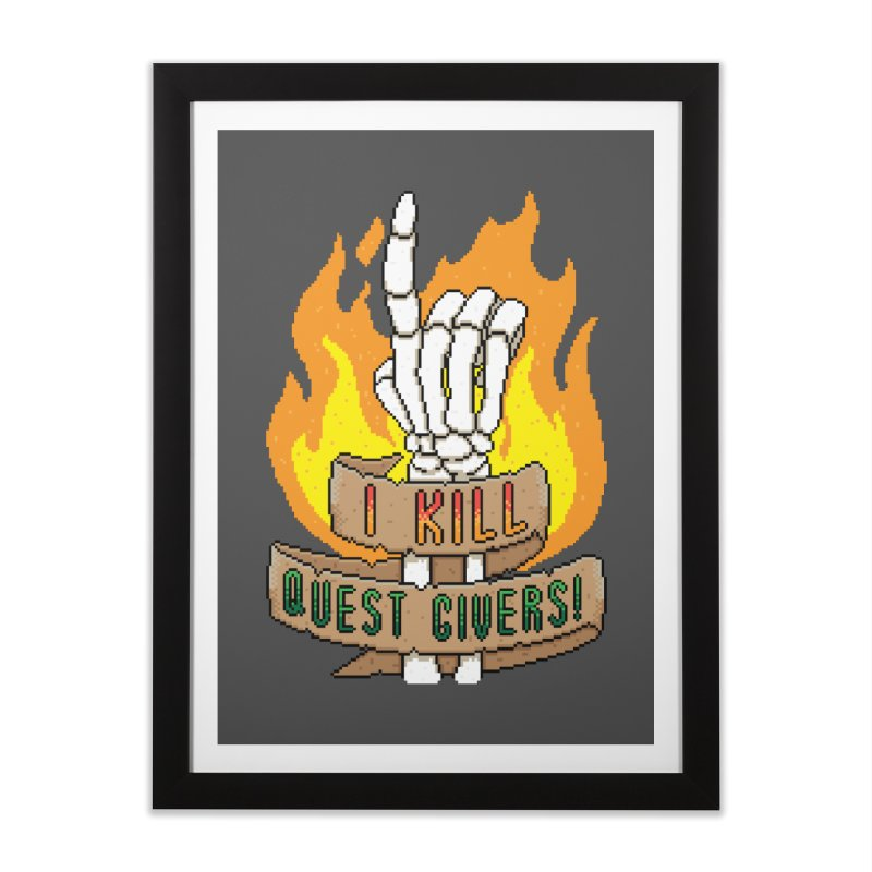 I Kill Quest Givers Home Framed Fine Art Print by Pixels Missing