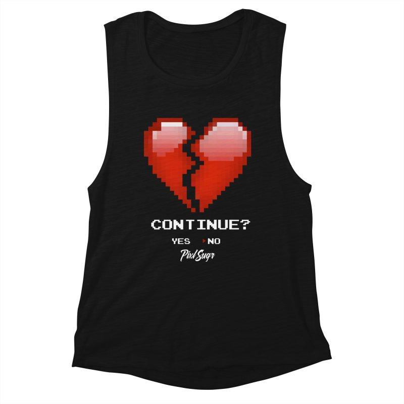 Continue? Women's Muscle Tank by Pixlsugr!