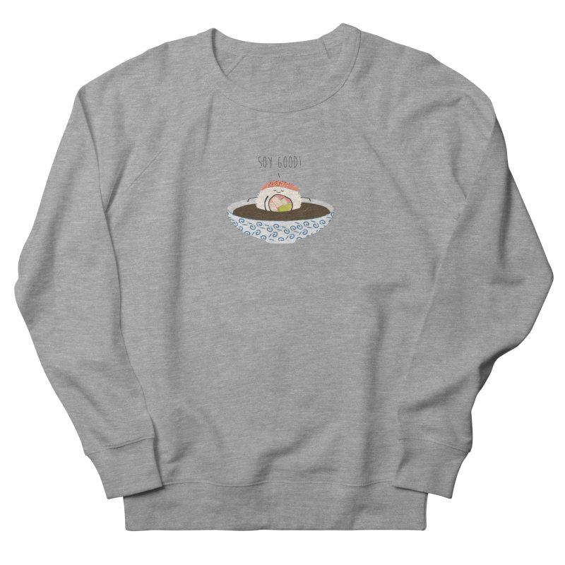 Soy Good! Men's French Terry Sweatshirt by planet64's Artist Shop