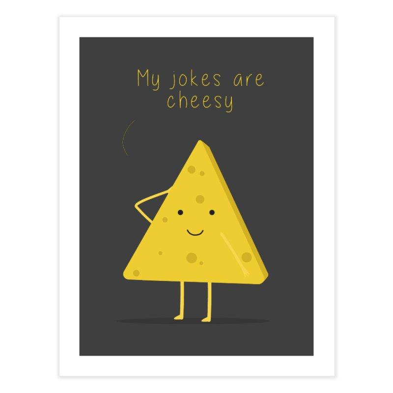 My jokes are cheesy Home Fine Art Print by planet64's Artist Shop