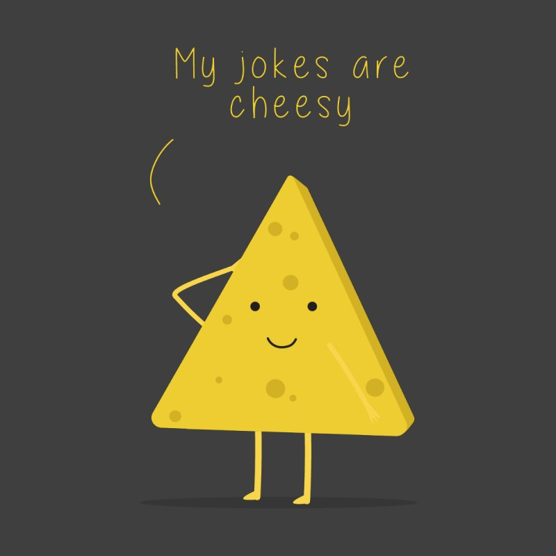 My jokes are cheesy by planet64's Artist Shop