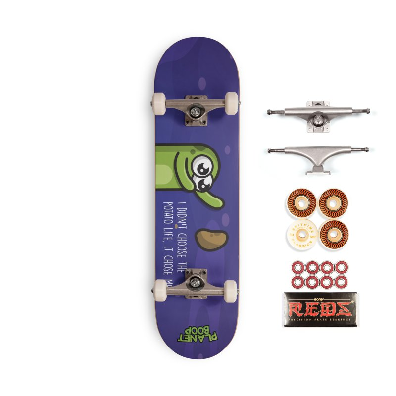 Potato life chose me Accessories Skateboard by Planet Boop