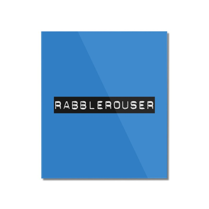 Rabblerouser Home Mounted Acrylic Print by Planet Henderson's Artist Shop
